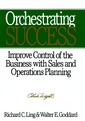 Couverture de l'ouvrage Orchestrating success : improve control of the business with sales and operations planning