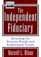 Couverture de l'ouvrage The independent fiduciary. Investing for pension funds and endowment funds.