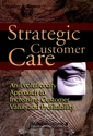 Couverture de l'ouvrage Strategic customer care : an evolutionary approach to increasing customer value & profitability