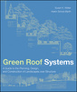 Couverture de l'ouvrage Green roof systems: a guide to the planning, design and construction of building over structure