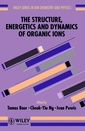 Couverture de l'ouvrage The structure, energetics and dynamics of organic ions