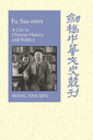 Couverture de l'ouvrage Fu ssu-nien: a life in chinese history and politics