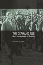Couverture de l'ouvrage The germanic isle: nazi perceptions of britain