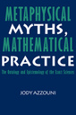 Couverture de l'ouvrage Metaphysical myths, mathematical practice