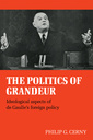 Couverture de l'ouvrage The politics of grandeur: ideological aspects of de gaulle's foreign policy