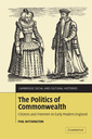 Couverture de l'ouvrage The politics of commonwealth: citizens and freemen in early modern england