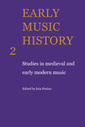 Couverture de l'ouvrage Early music history: studies in medieval and early modern music, volume 2