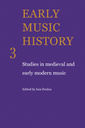 Couverture de l'ouvrage Early music history: studies in medieval and early modern music, volume 3