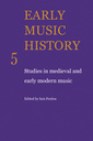 Couverture de l'ouvrage Early music history: studies in medieval and early modern music, volume 5