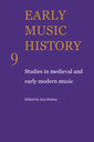 Couverture de l'ouvrage Early music history: studies in medieval and early modern music, volume 9