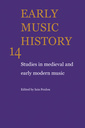 Couverture de l'ouvrage Early music history: studies in medieval and early modern music, volume 14