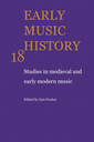 Couverture de l'ouvrage Early music history: studies in medieval and early modern music, volume 18