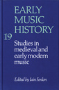 Couverture de l'ouvrage Early music history: studies in medieval and early modern music, volume 19