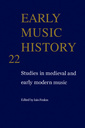 Couverture de l'ouvrage Early music history: studies in medieval and early modern music, volume 22