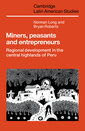 Couverture de l'ouvrage Miners, peasants & entrepreneurs: regional development in the central highlands of Peru (Latin American studies series, N° 48)