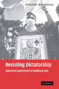 Couverture de l'ouvrage Resisting dictatorship: repression and protest in southeast asia