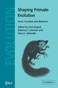 Couverture de l'ouvrage Shaping primate evolution: form, function, and behavior