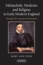 Couverture de l'ouvrage Melancholy, medicine and religion in early modern england: reading 'the anatomy of melancholy'