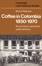 Couverture de l'ouvrage Coffee in colombia, 1850–1970: an economic, social and political history