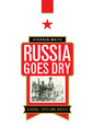 Couverture de l'ouvrage Russia goes dry alcohol, state and society