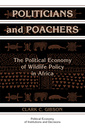 Couverture de l'ouvrage Politicians and poachers the political economy of wildlife policy in africa