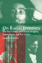 Couverture de l'ouvrage On racial frontiers the new culture of frederick douglass, ralph ellison, and bob marley