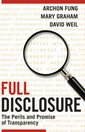 Couverture de l'ouvrage Full disclosure: the politics and perils of transparency policies