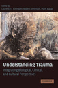 Couverture de l'ouvrage Understanding trauma: psychological, biological, and cultural perspectives