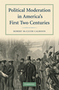 Couverture de l'ouvrage Political moderation in america's first two centuries