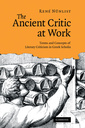 Couverture de l'ouvrage The ancient critic at work: terms and concepts of literary criticism in greek scholia