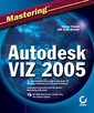 Couverture de l'ouvrage Mastering autodesk VIZ 2005 (with CD-ROM)