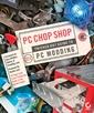 Couverture de l'ouvrage PC chop shop : tricked out guide to PC modding