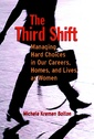 Couverture de l'ouvrage The third shift: managing hard choices in our careers, homes & lives as women