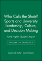 Couverture de l'ouvrage Who calls the shots? sports and university leadership, culture, and decision making: ashe higher education report