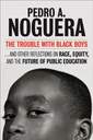 Couverture de l'ouvrage The trouble with black boys: and other reflections on race, equity, and the future of public education