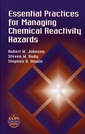 Couverture de l'ouvrage Essentials practices for managing chemical reactivity hazards, (with CD-ROM)