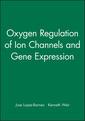 Couverture de l'ouvrage Oxygen regulation of ion channels and gene expression
