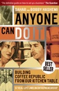 Couverture de l'ouvrage Anyone can do it : building coffee republic from our kitchen table 57 real life laws on entrepreneurship