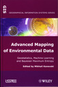 Couverture de l'ouvrage Advanced Mapping of Environmental Data Geostatistics, Machine Learning and Bayesian Maximum Entropy (Geographical information systems series)