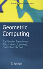 Couverture de l'ouvrage Geometric computing: for wavelet transforms, robot vision, learning, control & action