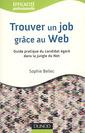 Couverture de l'ouvrage Trouver un job grâce au Web. Guide pratique du candidat égaré dans la jungle du Net (Efficacité professionelle