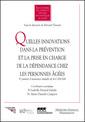Couverture de l'ouvrage Quelles innovations dans la prévention et la prise en charge de la dépendance chez les personnes âgées
