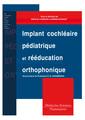 Couverture de l'ouvrage Implant cochléaire pédiatrique et rééducation orthophonique