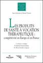 Couverture de l'ouvrage Les produits de santé à vocation thérapeutique : compétitivité en Europe et en France