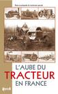 Couverture de l'ouvrage L'aube du tracteur en France (Petite encyclopédie du machinisme agricole)