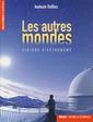 Couverture de l'ouvrage Les autres mondes - visions d'astronome