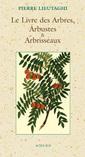 Couverture de l'ouvrage Le livre des arbres, arbustes et arbrisseaux,