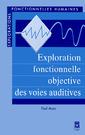 Couverture de l'ouvrage Exploration fonctionnelle objective des voies auditives