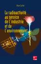 Couverture de l'ouvrage La radioactivité au service de l'industrie et de l'environnement