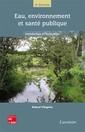 Couverture de l'ouvrage Eau, environnement et santé publique
